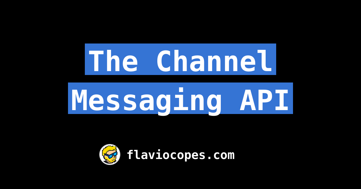 The Channel Messaging API