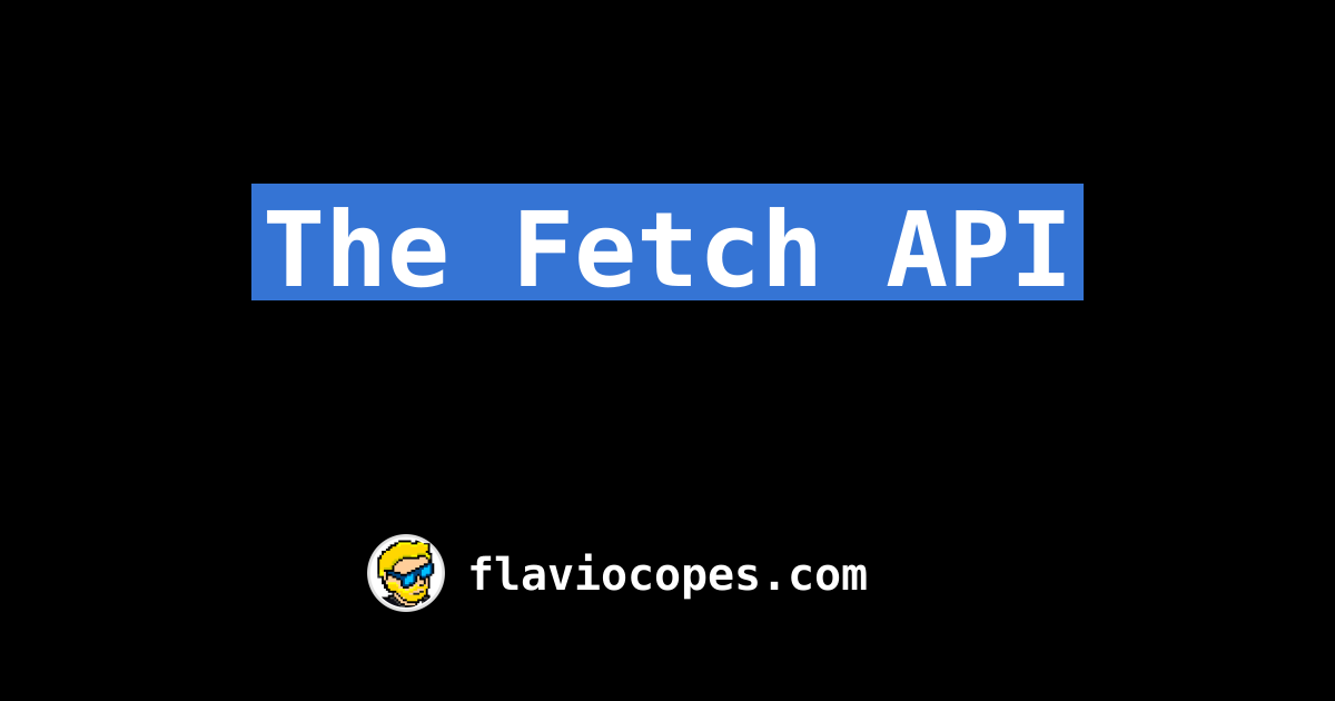 The Fetch API