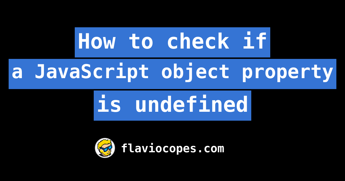 599808828 How to check if a JavaScript object property is undefined