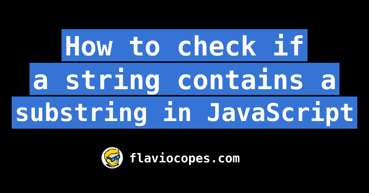 How to check if a string contains a substring in JavaScript