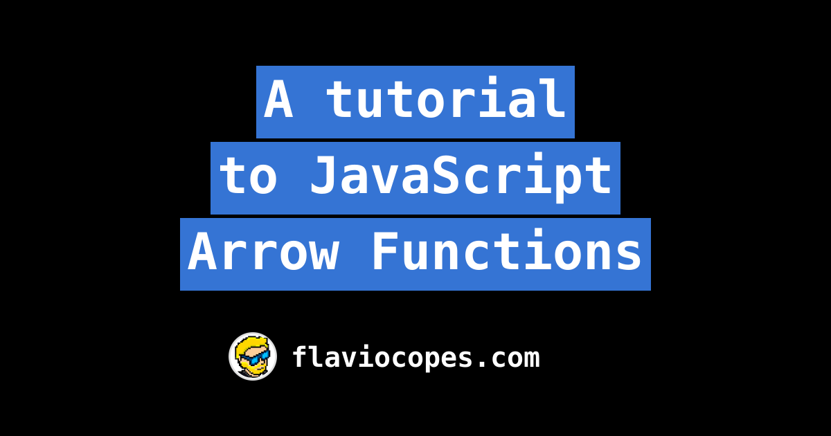 A tutorial to JavaScript Arrow Functions