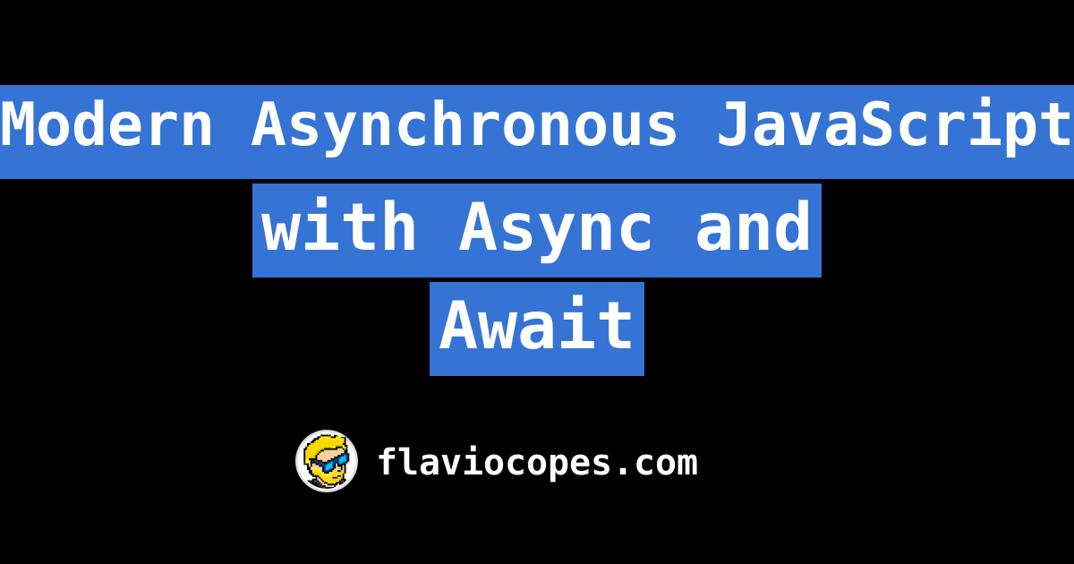 Modern Asynchronous JavaScript with Async and Await