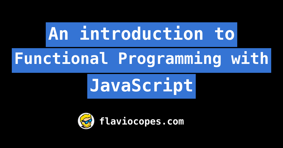 An Introduction To Functional Programming With Javascript