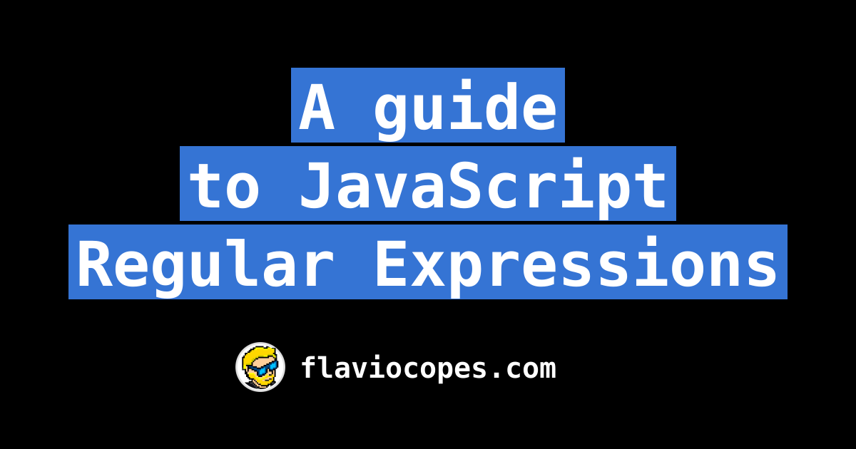 A guide to JavaScript Regular Expressions